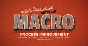 The Widely Undervalued Art of Macro Process Improvement using Industrial IoT